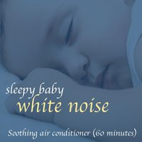 Sleepy Baby White Noise (Soothing Air Conditioner) — Steve Grind