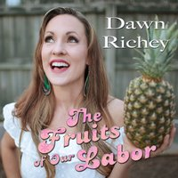 The Fruits of Our Labor — Dawn Richey