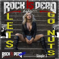 Let's Go Nuts — Rock Is Dead