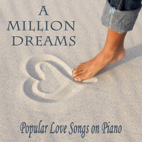 A Million Dreams: Popular Love Songs on Piano — Steven C, Instrumental Pop Players