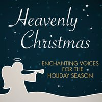 Heavenly Christmas: Enchanting Voices for the Holiday Season — сборник