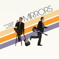 Mirrors — The Incredible Vickers Brothers