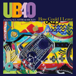 How Could I Leave — UB40 feat. Ali Campbell, Astro & Michael Virtue