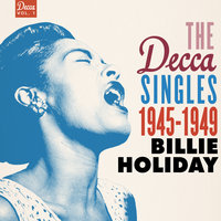 The Decca Singles Vol. 1: 1945-1949 — Billie Holiday
