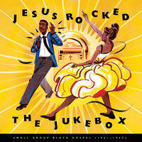 Jesus Rocked The Jukebox: Small Group Black Gospel (1951-1965) — сборник
