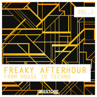 Freaky Afterhour - From House to Techno, Vol. 1 — сборник