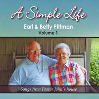 A Simple Life, Vol. 1: Songs from Pastor John's House — Betty Pittman & Earl Pittman