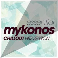Essential Mykonos Chillout Hits Session — сборник