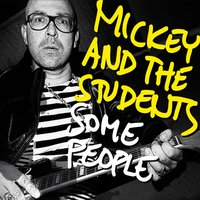 Some People — Mickey And The Students