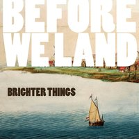 Before We Land (Re-Release) — Brighter Things