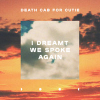 I Dreamt We Spoke Again — Death Cab for Cutie