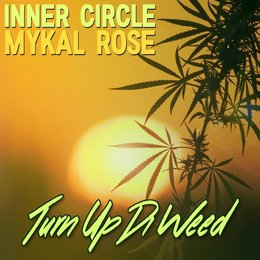 Turn Up Di Weed — Inner Circle, Mykal Rose, Inner Circle, Mykal Rose
