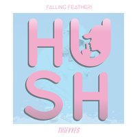 Hush — Falling Feathers & Thievves