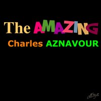 The Amazing  Charles Aznavour — Charles Aznavour