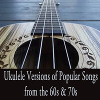 Ukulele Versions of Popular Songs from the 60s & 70s — 70s Greatest Hits, The Ukulele Boys