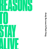 Reasons To Stay Alive — Andy Burrows, Matt Haig