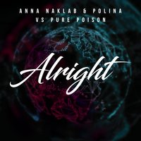 Alright — Anna Naklab & Polina feat. Pure Poison
