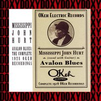 Avalon Blues, The Complete 1928 OKeh Recordings — Mississippi John Hurt