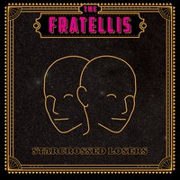 Starcrossed Losers — The Fratellis