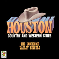 Houston Country and Western Cities — The Lonesome Valley Singers