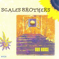 Our House — Scales Brothers