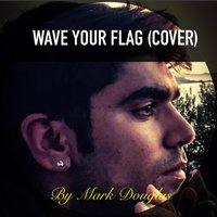 Wave Your Flag ( Cover) — Mark Douglas