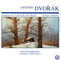 "Dvorák: Symphony No. 9 ""From the New World"" - ""Othello"" Concert Overture in F Sharp Minor, Op. 93 — Alun Francis, Berliner Symphoniker, Антонин Дворжак"