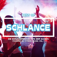 Best Of Schlance Die SchlagerDance Hits der Saison powered by Xtreme Sound, Vol. 1 — сборник