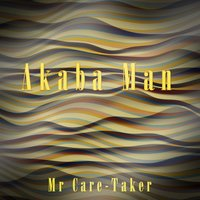 Mr Care-Taker — Akaba Man