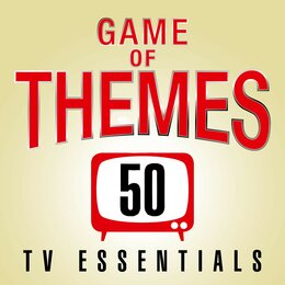 Game of Themes: 50 TV Show Essentials — TV Sounds Unlimited