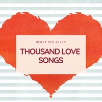 Thousand Love Songs — Henry Red Allen, Irving Berlin
