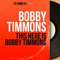 This Here Is Bobby Timmons — Jimmy Cobb, Sam Jones, Bobby Timmons