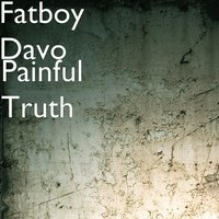 Painful Truth — Fatboy Davo