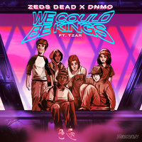 We Could Be Kings — Zeds Dead, Dnmo, Tzar