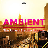 Ambient: The Urban Electro Lounge — сборник