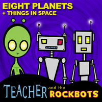 Eight Planets + Things in Space — Teacher and the Rockbots