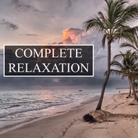 Complete Relaxation - Blissful Sounds of Ocean and Water for Stress Relief, Deep Focus, Meditation and Study Concentration, and for Better Mental Health Through Mindfulness and Deeper Sleep — Nature Soundscapes, Nature & Sounds Backgrounds and Nature Sound Collection, Nature Sound Collection, Nature Soundscapes, Nature & Sounds Backgrounds
