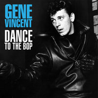 Dance To The Bop — Gene Vincent