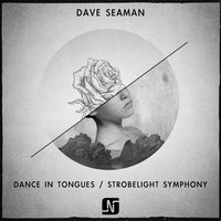 Dance in Tongues / Strobelight Symphony — Dave Seaman