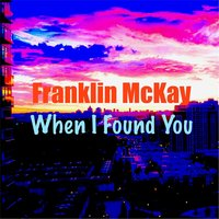 When I Found You — Franklin McKay