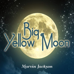 Big Yellow Moon — Marvin Jackson