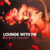 Lounge With Me (Romantic Chillout) — Café Chillout Music Club, Ibiza Chill Out, Lounge Music Café