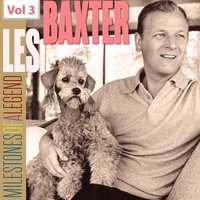 Milestones of a Legend - Les Baxter, Vol. 3 — Les Baxter