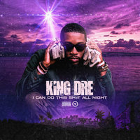 I Can Do This Shit All Night — King Dré
