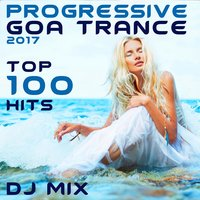 Progressive Goa Trance 2017 Top 100 Hits DJ Mix — сборник