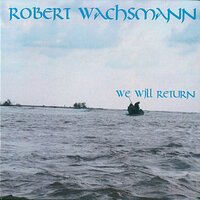 We Will Return — Robert Wachsmann