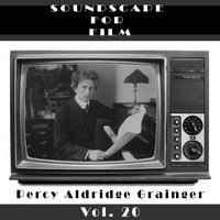 Classical SoundScapes For Film, Vol. 20 — Percy Aldridge Grainger
