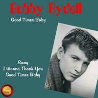 Good Times Baby — Bobby Rydell