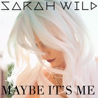 Maybe It's Me — Sarah Wild