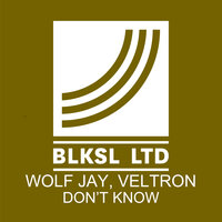 Don't Know — Wolf Jay, Veltron